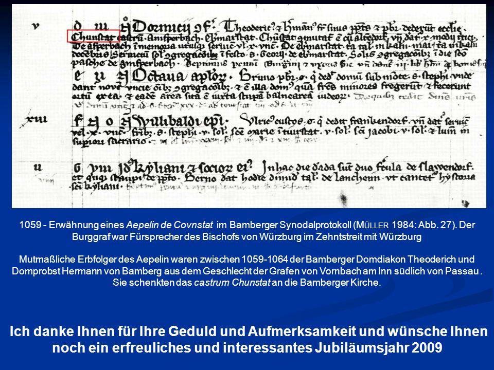 1059 - Erwähnung eines Aepelin de Covnstat im Bamberger Synodalprotokoll (M ÜLLER 1984: Abb. 27). Der Burggraf war Fürsprecher des Bischofs von Würzbu