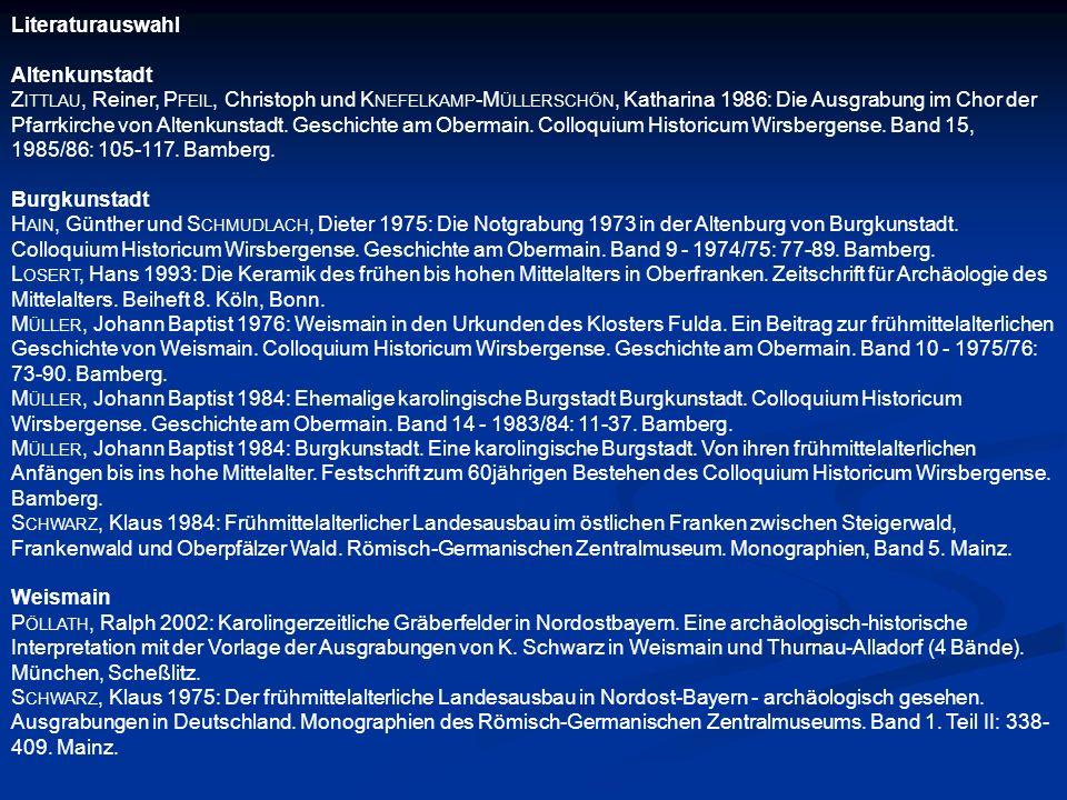 Literaturauswahl Altenkunstadt Z ITTLAU, Reiner, P FEIL, Christoph und K NEFELKAMP -M ÜLLERSCHÖN, Katharina 1986: Die Ausgrabung im Chor der Pfarrkirc