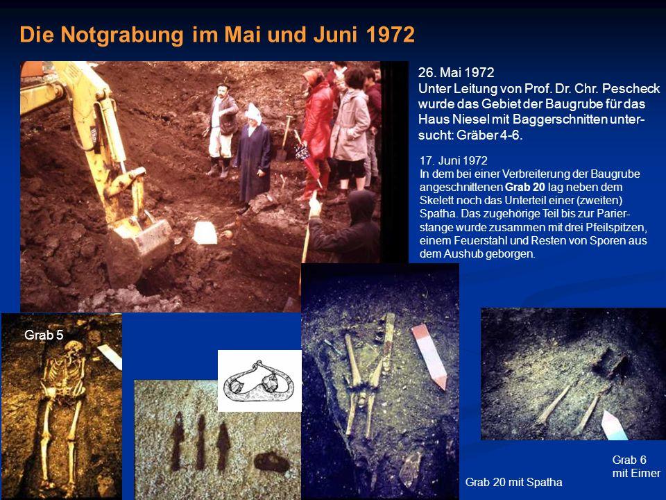 Die Notgrabung im Mai und Juni 1972 17. Juni 1972 In dem bei einer Verbreiterung der Baugrube angeschnittenen Grab 20 lag neben dem Skelett noch das U