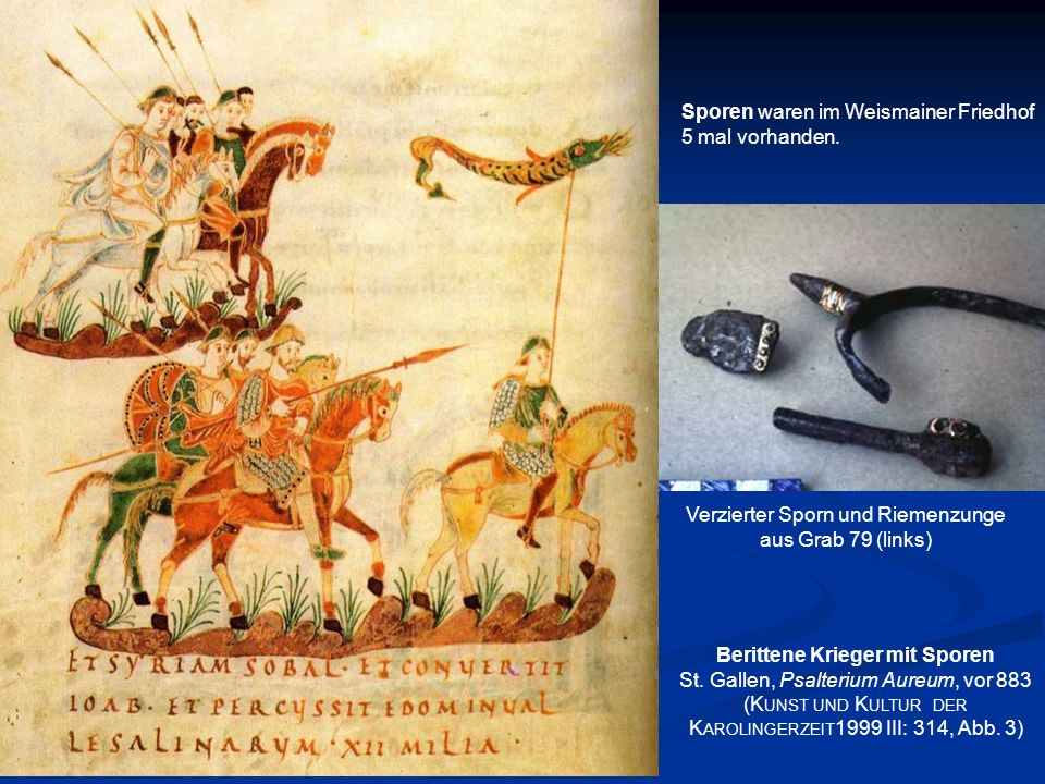 Berittene Krieger mit Sporen St. Gallen, Psalterium Aureum, vor 883 (K UNST UND K ULTUR DER K AROLINGERZEIT 1999 III: 314, Abb. 3) Verzierter Sporn un