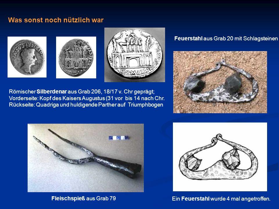 Was sonst noch nützlich war Feuerstahl aus Grab 20 mit Schlagsteinen Fleischspieß aus Grab 79 Römischer Silberdenar aus Grab 206, 18/17 v. Chr geprägt