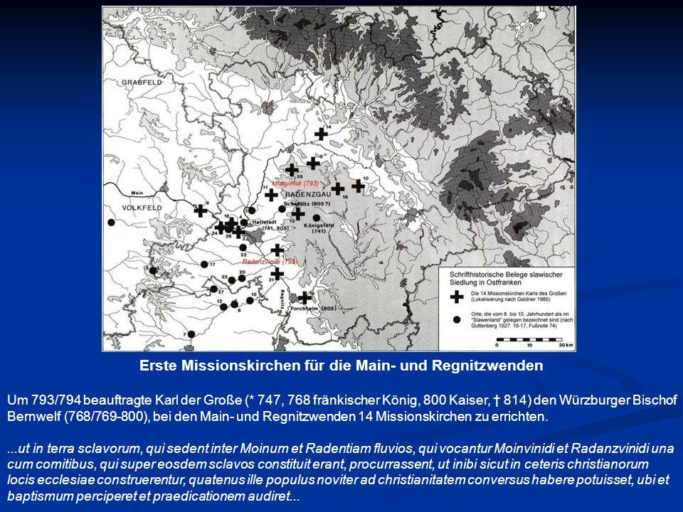 Erste Missionskirchen für die Main- und Regnitzwenden Um 793/794 beauftragte Karl der Große (* 747, 768 fränkischer König, 800 Kaiser, 814) den Würzbu