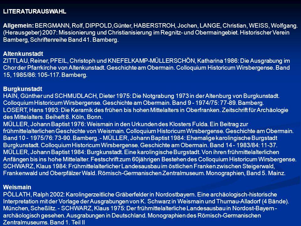 LITERATURAUSWAHL Allgemein: BERGMANN, Rolf, DIPPOLD,Günter, HABERSTROH, Jochen, LANGE, Christian, WEISS, Wolfgang. (Herausgeber) 2007: Missionierung u