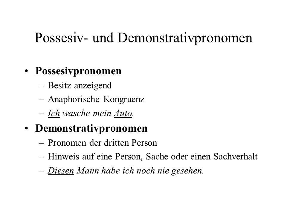 Possesiv- und Demonstrativpronomen Possesivpronomen –Besitz anzeigend –Anaphorische Kongruenz –Ich wasche mein Auto.