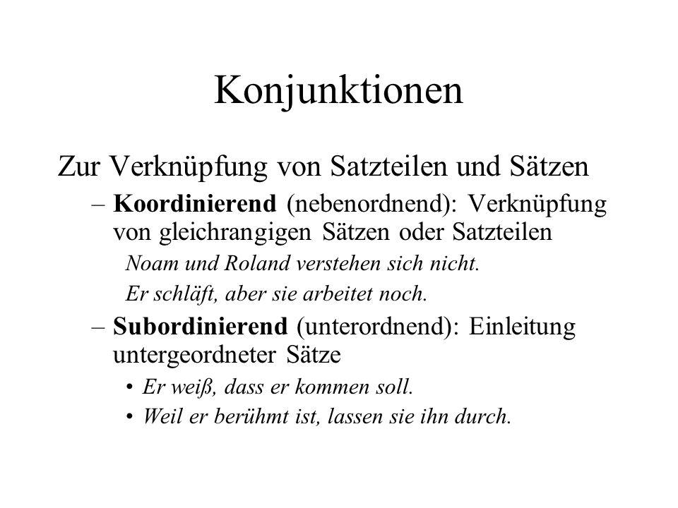 Konjunktionen Zur Verknüpfung von Satzteilen und Sätzen –Koordinierend (nebenordnend): Verknüpfung von gleichrangigen Sätzen oder Satzteilen Noam und Roland verstehen sich nicht.