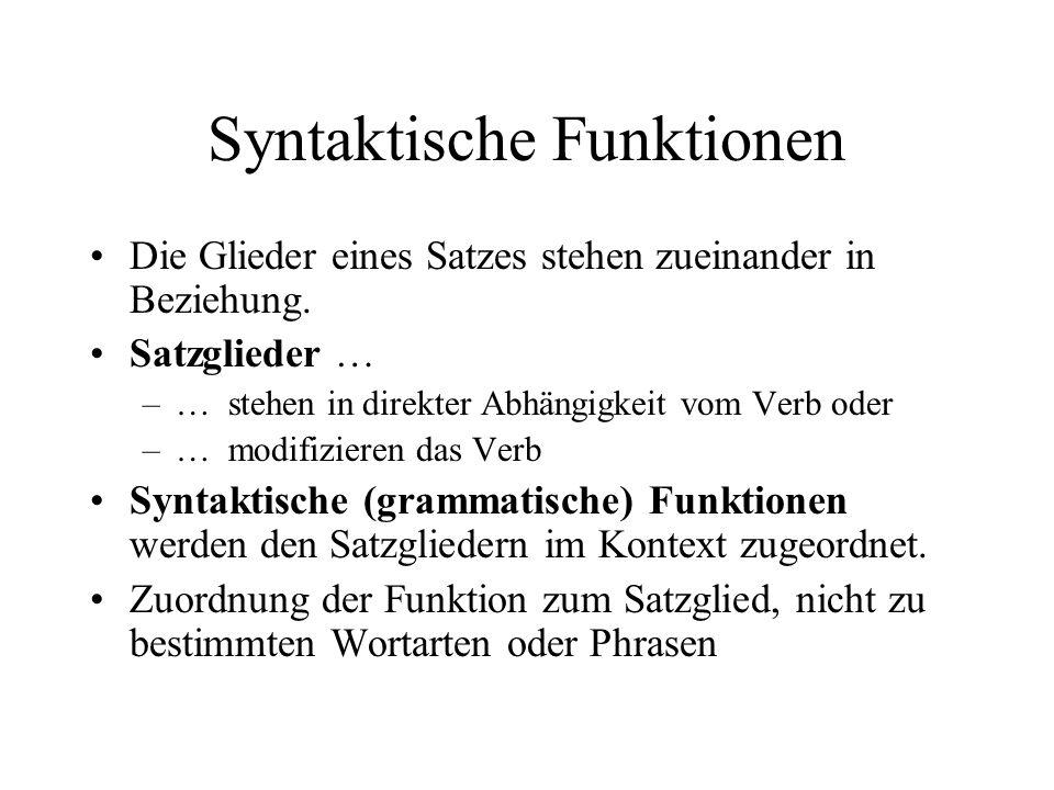 Syntaktische Funktionen Die Glieder eines Satzes stehen zueinander in Beziehung.