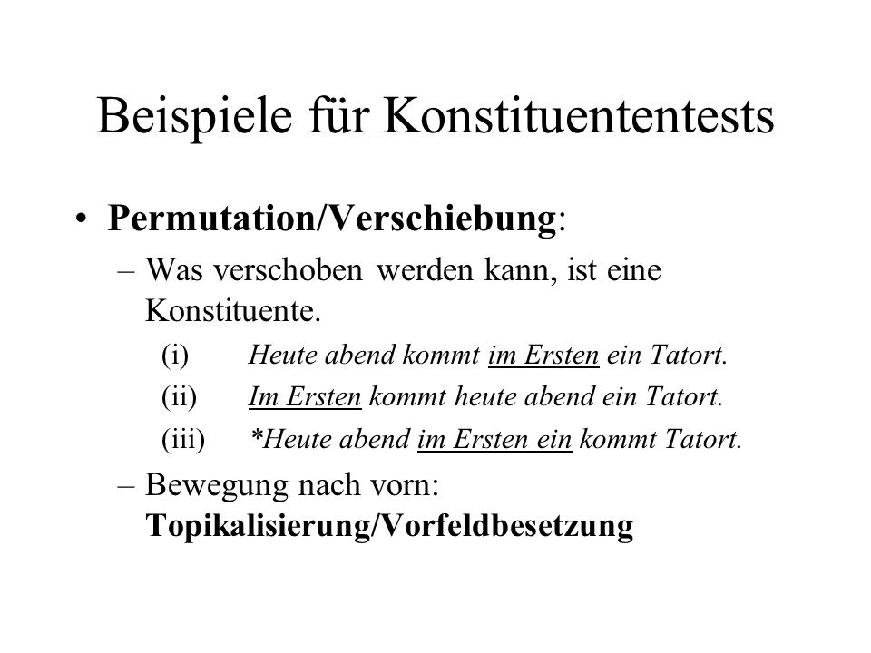 Beispiele für Konstituententests Permutation/Verschiebung: –Was verschoben werden kann, ist eine Konstituente.