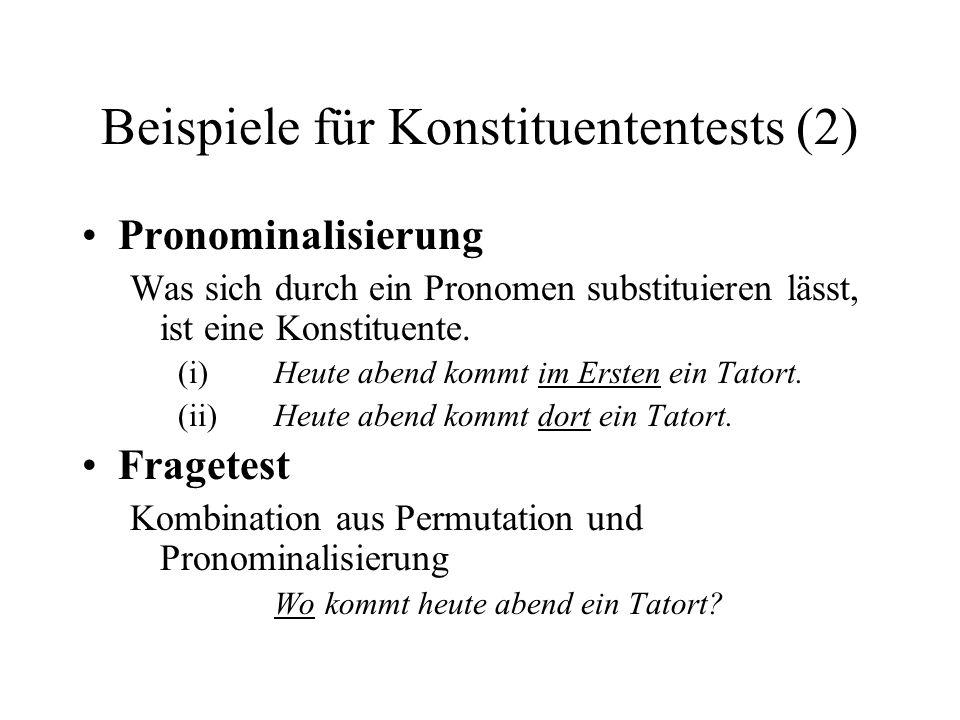 Beispiele für Konstituententests (2) Pronominalisierung Was sich durch ein Pronomen substituieren lässt, ist eine Konstituente.