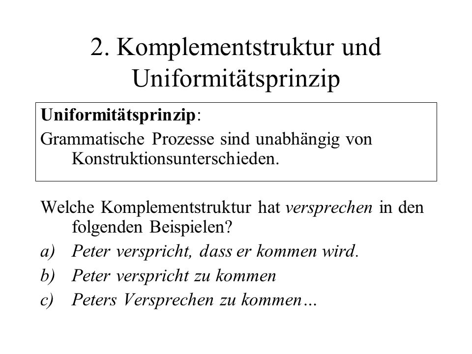 2. Komplementstruktur und Uniformitätsprinzip Uniformitätsprinzip: Grammatische Prozesse sind unabhängig von Konstruktionsunterschieden. Welche Komple