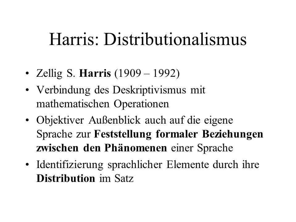 Harris: Distributionalismus Zellig S. Harris (1909 – 1992) Verbindung des Deskriptivismus mit mathematischen Operationen Objektiver Außenblick auch au