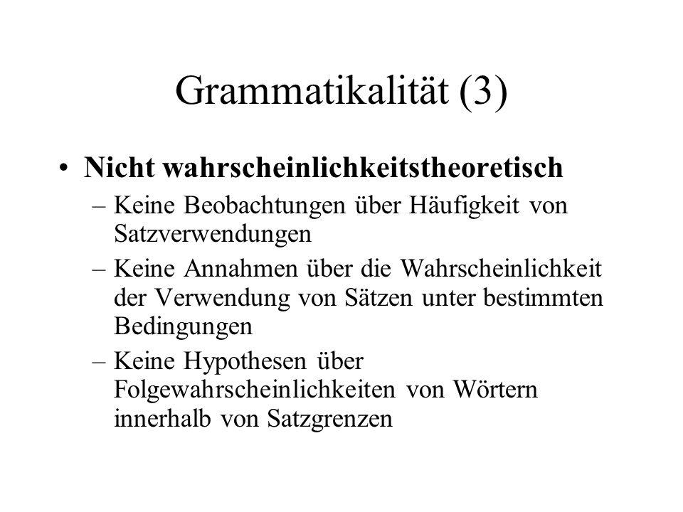 Grammatikalität (3) Nicht wahrscheinlichkeitstheoretisch –Keine Beobachtungen über Häufigkeit von Satzverwendungen –Keine Annahmen über die Wahrschein