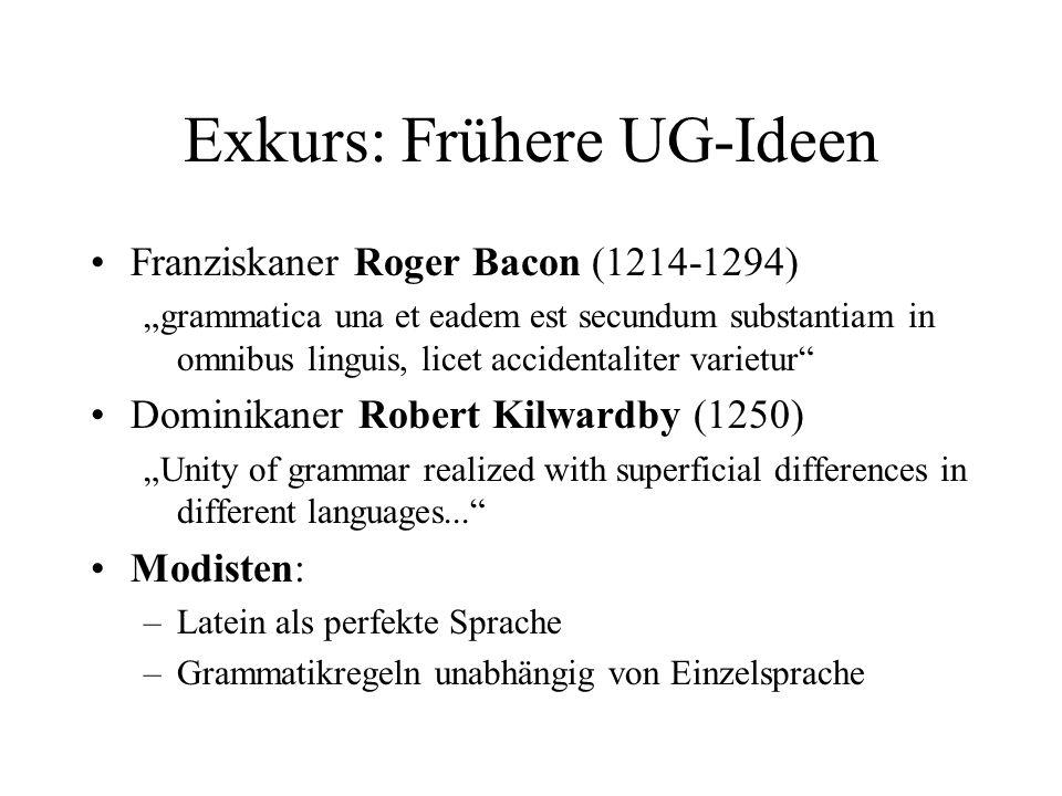 Exkurs: Frühere UG-Ideen Franziskaner Roger Bacon (1214-1294) grammatica una et eadem est secundum substantiam in omnibus linguis, licet accidentalite