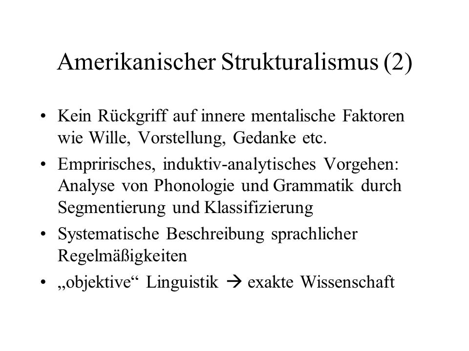 Amerikanischer Strukturalismus (2) Kein Rückgriff auf innere mentalische Faktoren wie Wille, Vorstellung, Gedanke etc. Empririsches, induktiv-analytis