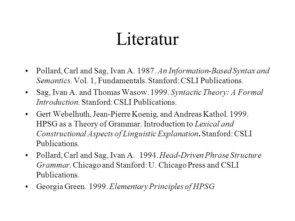 Literatur Pollard, Carl and Sag, Ivan A. 1987. An Information-Based Syntax and Semantics.