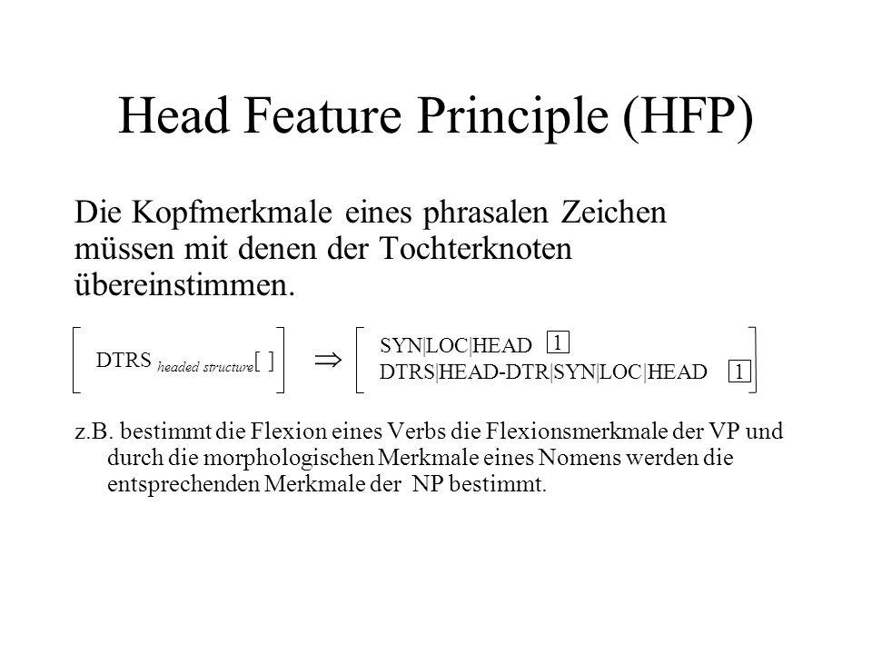 Head Feature Principle (HFP) Die Kopfmerkmale eines phrasalen Zeichen müssen mit denen der Tochterknoten übereinstimmen.