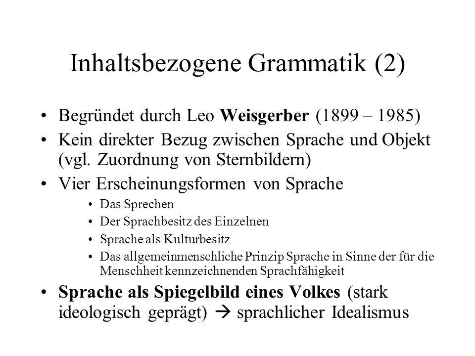 Inhaltsbezogene Grammatik (2) Begründet durch Leo Weisgerber (1899 – 1985) Kein direkter Bezug zwischen Sprache und Objekt (vgl. Zuordnung von Sternbi