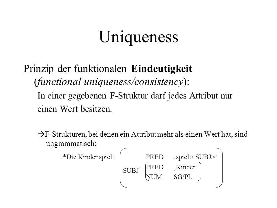 Uniqueness Prinzip der funktionalen Eindeutigkeit (functional uniqueness/consistency): In einer gegebenen F-Struktur darf jedes Attribut nur einen Wer