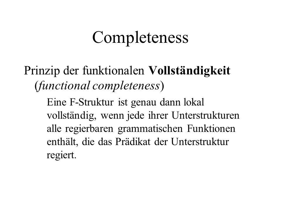 Completeness Prinzip der funktionalen Vollständigkeit (functional completeness) Eine F-Struktur ist genau dann lokal vollständig, wenn jede ihrer Unte
