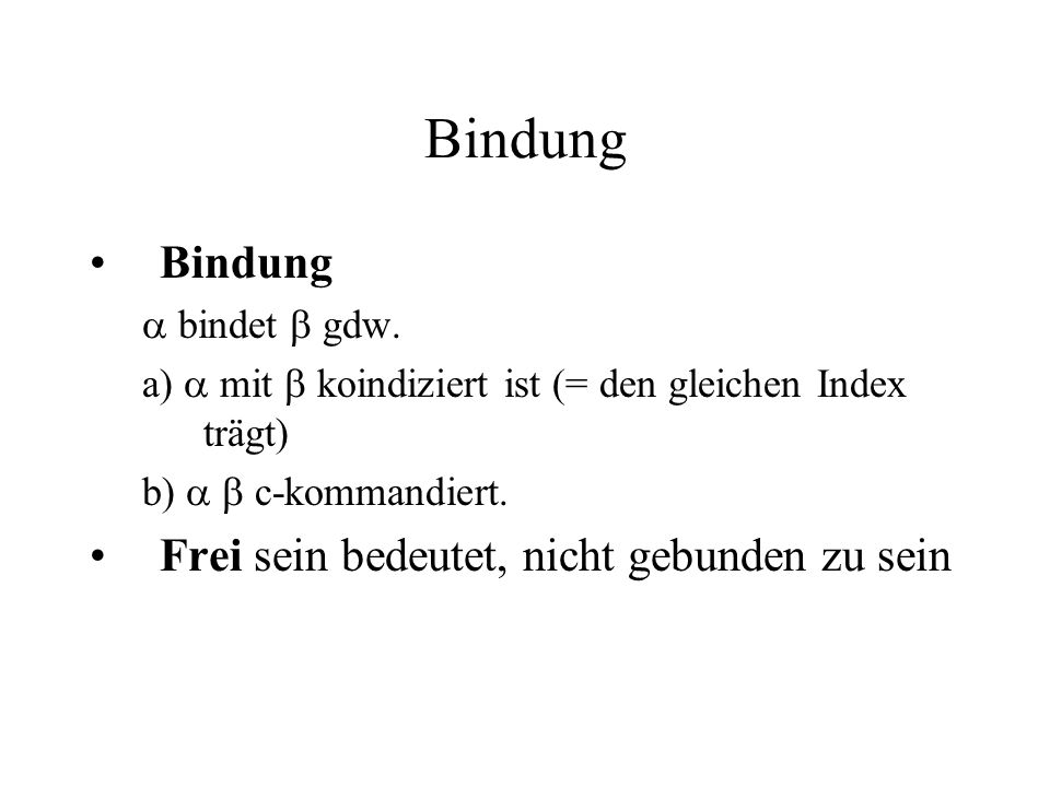 Bindung bindet gdw.a) mit koindiziert ist (= den gleichen Index trägt) b) c-kommandiert.