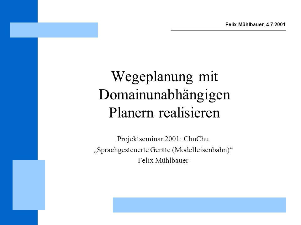 Felix Mühlbauer, 4.7.2001 Projektseminar: ChuChu Sprachgesteuerte Geräte (Modelleisenbahn) 12 PDDL domains domain Beispiel: (:action move :parameters (?eng - engine ?from - track ?to - track) :precondition (and (at ?eng ?from) (not (= ?from ?to)) (or (connects ?from ?to) (connects ?to ?from)) :effect (and (at ?eng ?to) (not (at ?eng ?from)) )
