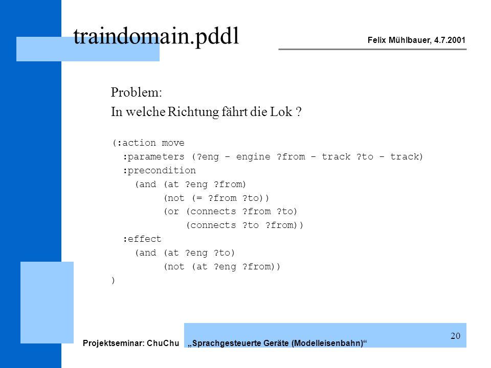 Felix Mühlbauer, 4.7.2001 Projektseminar: ChuChu Sprachgesteuerte Geräte (Modelleisenbahn) 20 traindomain.pddl Problem: In welche Richtung fährt die L