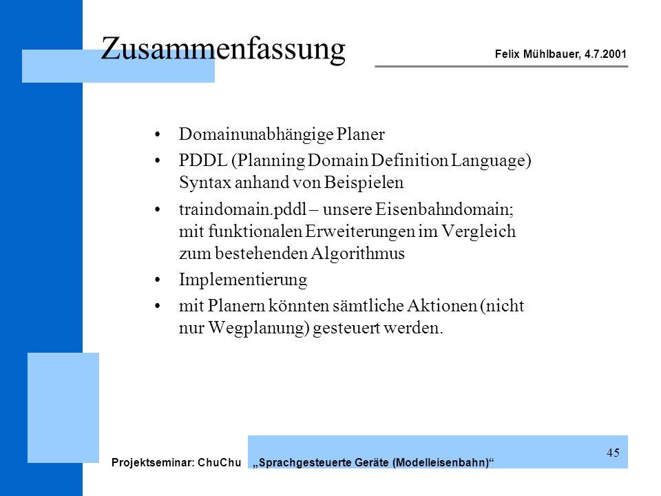 Felix Mühlbauer, 4.7.2001 Projektseminar: ChuChu Sprachgesteuerte Geräte (Modelleisenbahn) 45 Domainunabhängige Planer PDDL (Planning Domain Definitio