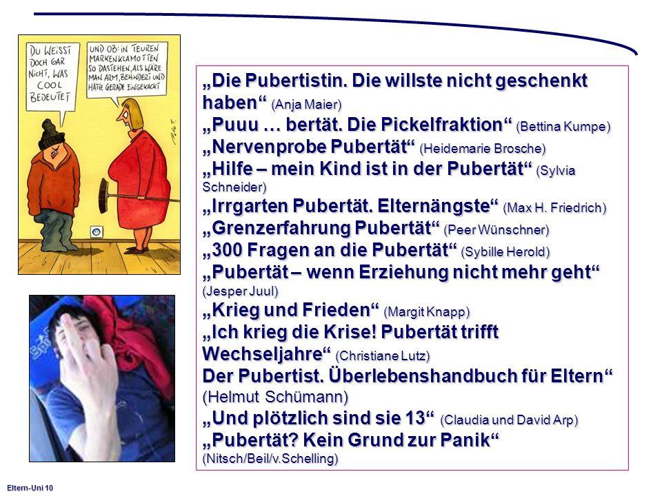 Eltern-Uni 10 Die Pubertistin. Die willste nicht geschenkt haben (Anja Maier) Puuu … bertät. Die Pickelfraktion (Bettina Kumpe) Nervenprobe Pubertät (