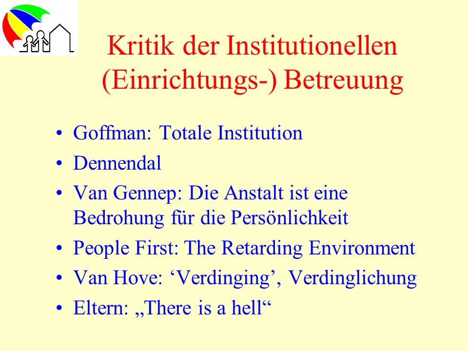 Kritik der Institutionellen (Einrichtungs-) Betreuung Goffman: Totale Institution Dennendal Van Gennep: Die Anstalt ist eine Bedrohung für die Persönl