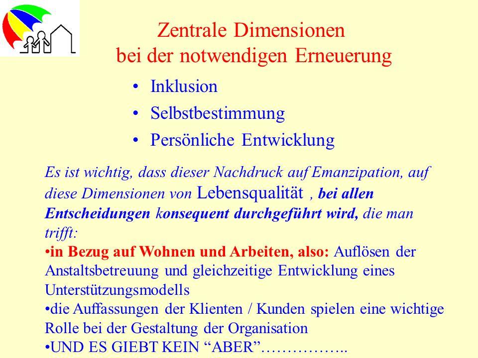 Zentrale Dimensionen bei der notwendigen Erneuerung Inklusion Selbstbestimmung Persönliche Entwicklung Es ist wichtig, dass dieser Nachdruck auf Emanz