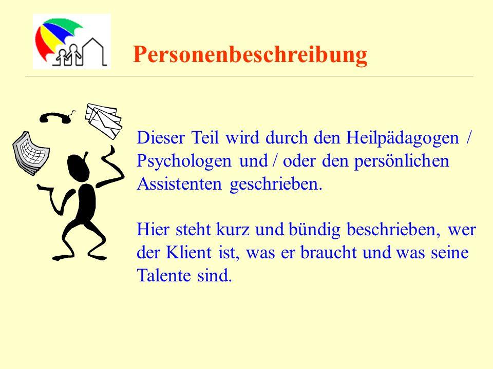 Personenbeschreibung Dieser Teil wird durch den Heilpädagogen / Psychologen und / oder den persönlichen Assistenten geschrieben. Hier steht kurz und b
