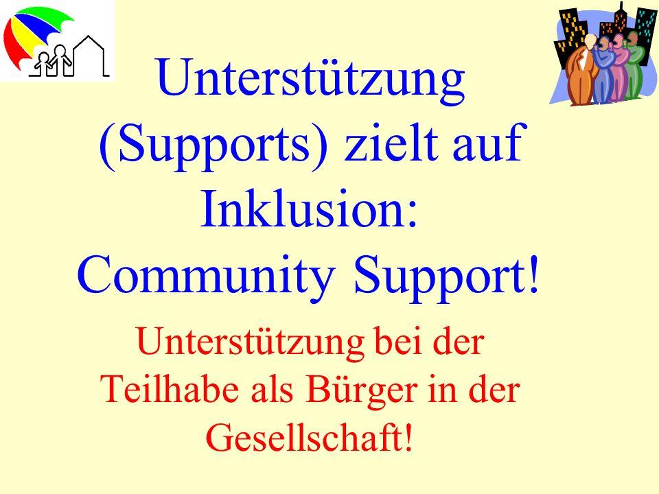 Unterstützung (Supports) zielt auf Inklusion: Community Support! Unterstützung bei der Teilhabe als Bürger in der Gesellschaft!