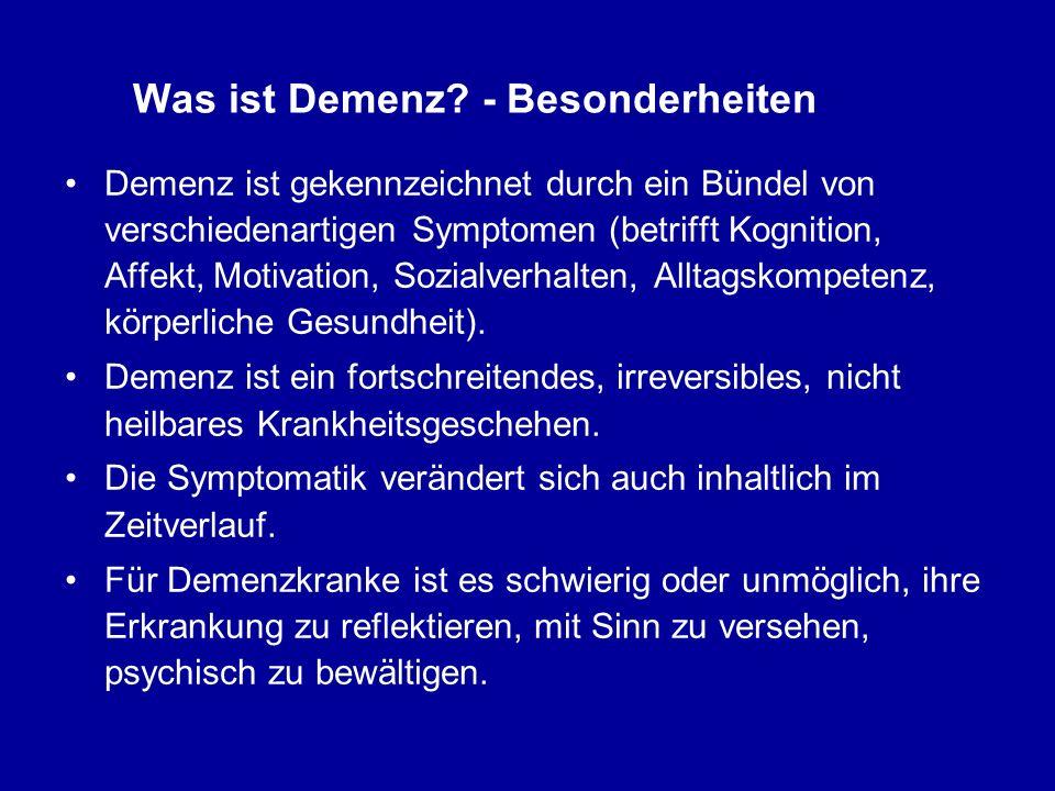 Was ist Demenz? - Besonderheiten Demenz ist gekennzeichnet durch ein Bündel von verschiedenartigen Symptomen (betrifft Kognition, Affekt, Motivation,