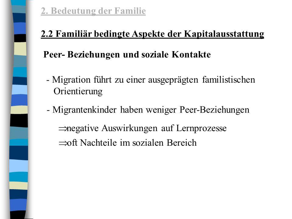 - Migrantenkinder haben weniger Peer-Beziehungen - Migration führt zu einer ausgeprägten familistischen Orientierung oft Nachteile im sozialen Bereich 2.