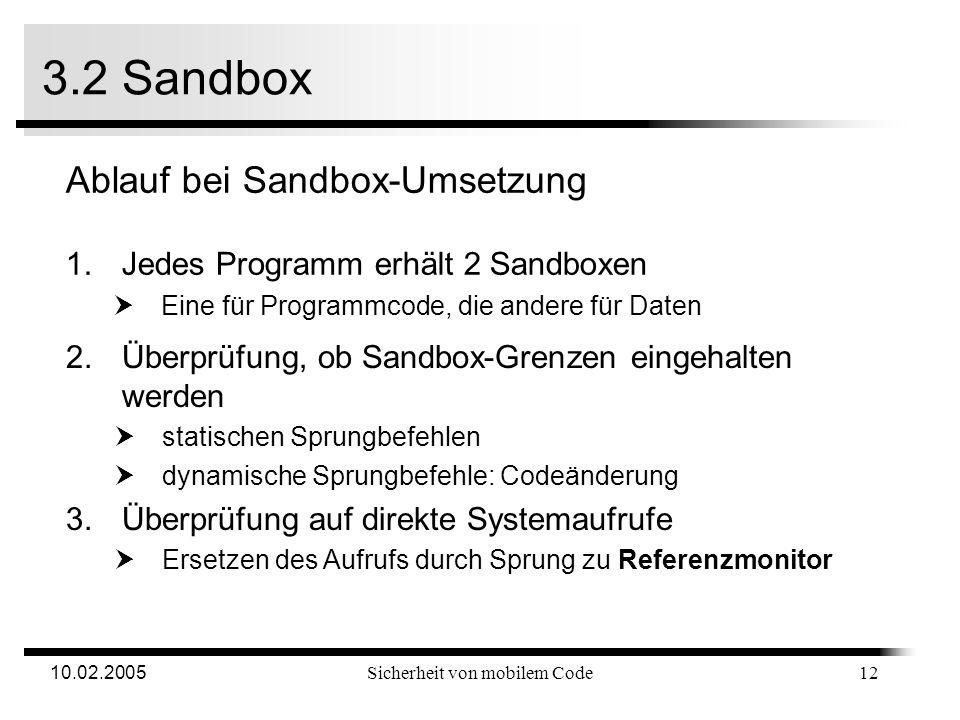 10.02.2005Sicherheit von mobilem Code 3.2 Sandbox Einteilung des Speichers in Sandboxen Virtueller Adressraum 0 F…F... 0 31 Virtuelle Adresse... 8 Bit