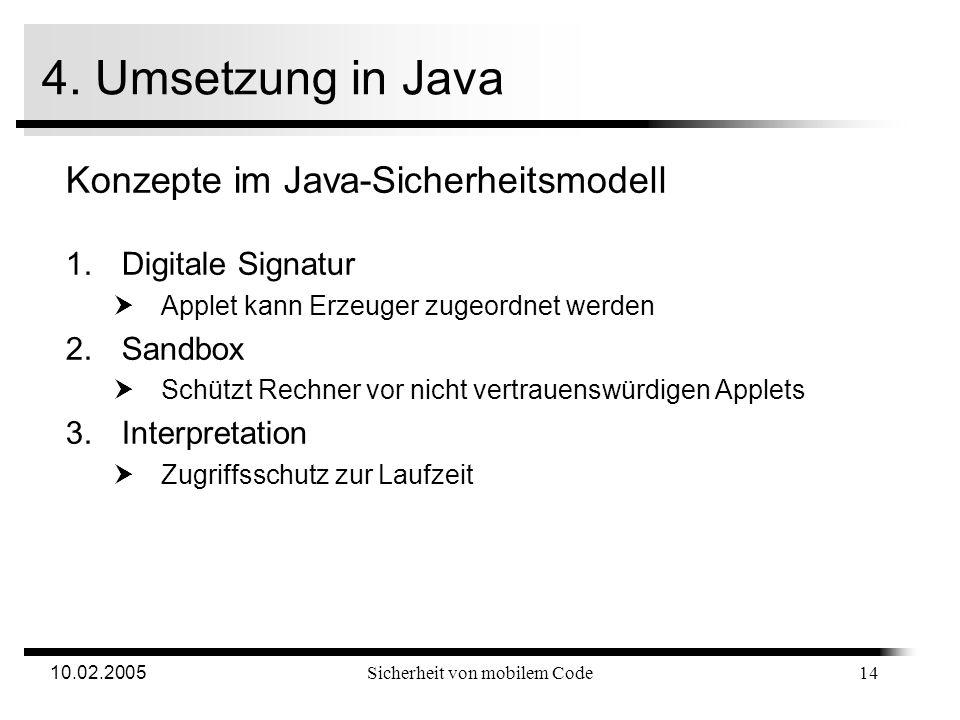 10.02.2005Sicherheit von mobilem Code 3.2 Sandbox Vorteile Schutz des Speichers ist gewährleistet Referenzmonitor ermöglicht Kontrolle der Systemaufru