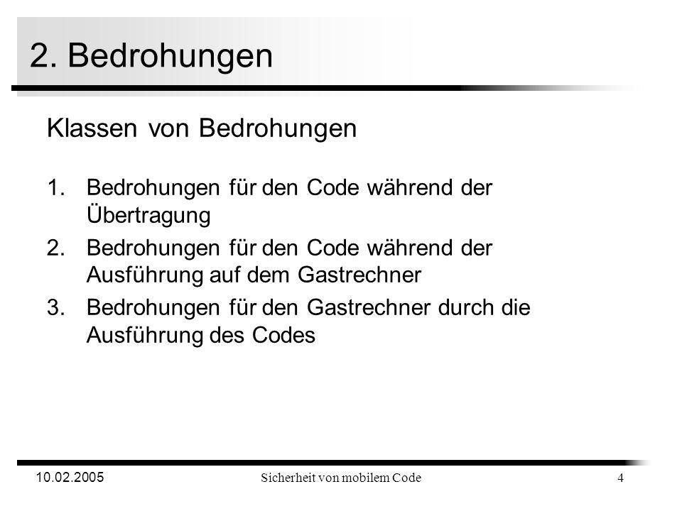 10.02.2005Sicherheit von mobilem Code 1. Was ist mobiler Code? GastrechnerWeb-Server Web-Browser HTML-Seite - HTML-Code - eingebettetes JavaScript Pro