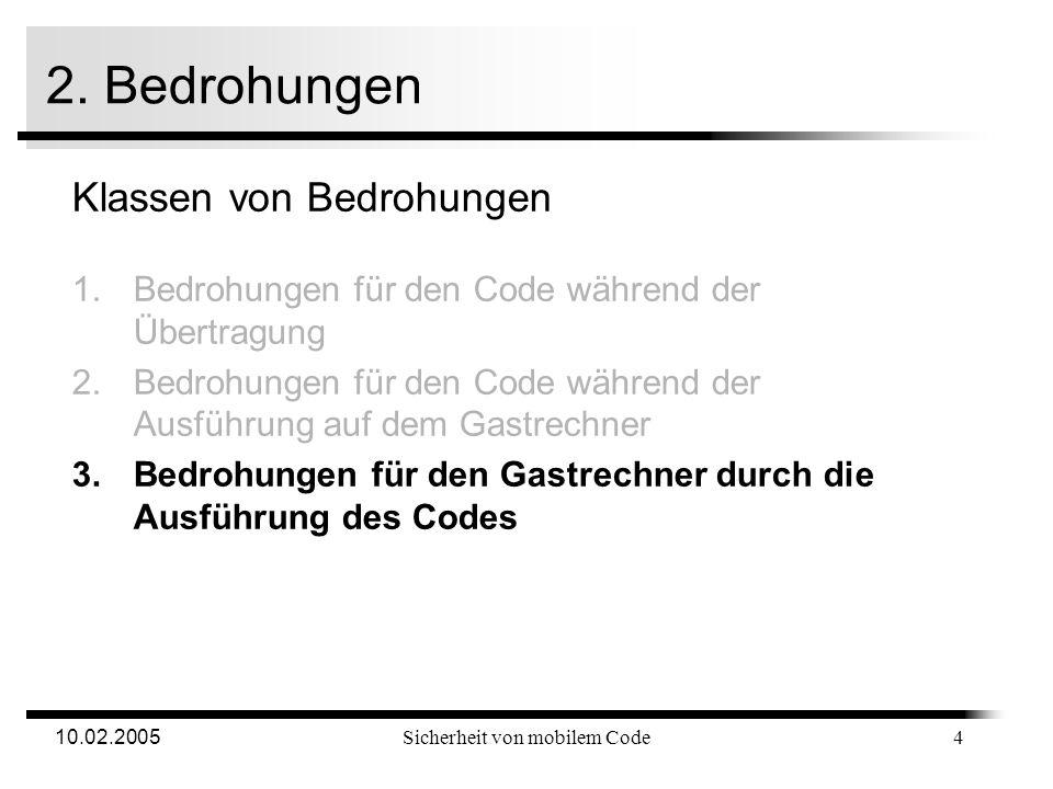 10.02.2005Sicherheit von mobilem Code 2. Bedrohungen Klassen von Bedrohungen 1.Bedrohungen für den Code während der Übertragung 2.Bedrohungen für den