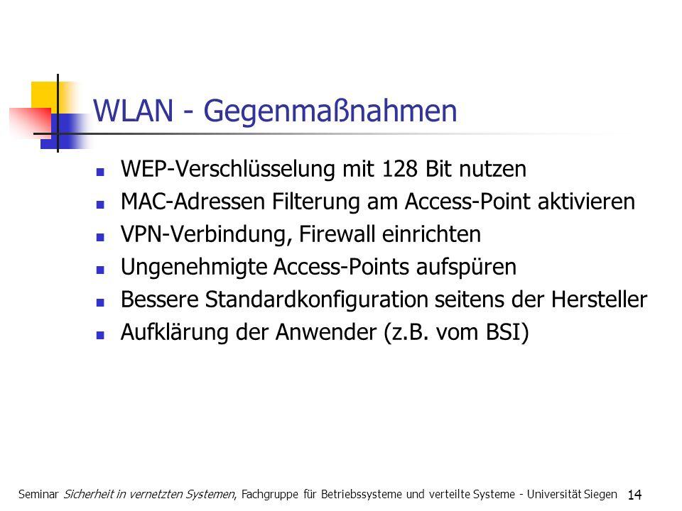 14 WLAN - Gegenmaßnahmen WEP-Verschlüsselung mit 128 Bit nutzen MAC-Adressen Filterung am Access-Point aktivieren VPN-Verbindung, Firewall einrichten Ungenehmigte Access-Points aufspüren Bessere Standardkonfiguration seitens der Hersteller Aufklärung der Anwender (z.B.