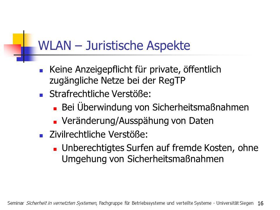 16 WLAN – Juristische Aspekte Keine Anzeigepflicht für private, öffentlich zugängliche Netze bei der RegTP Strafrechtliche Verstöße: Bei Überwindung v