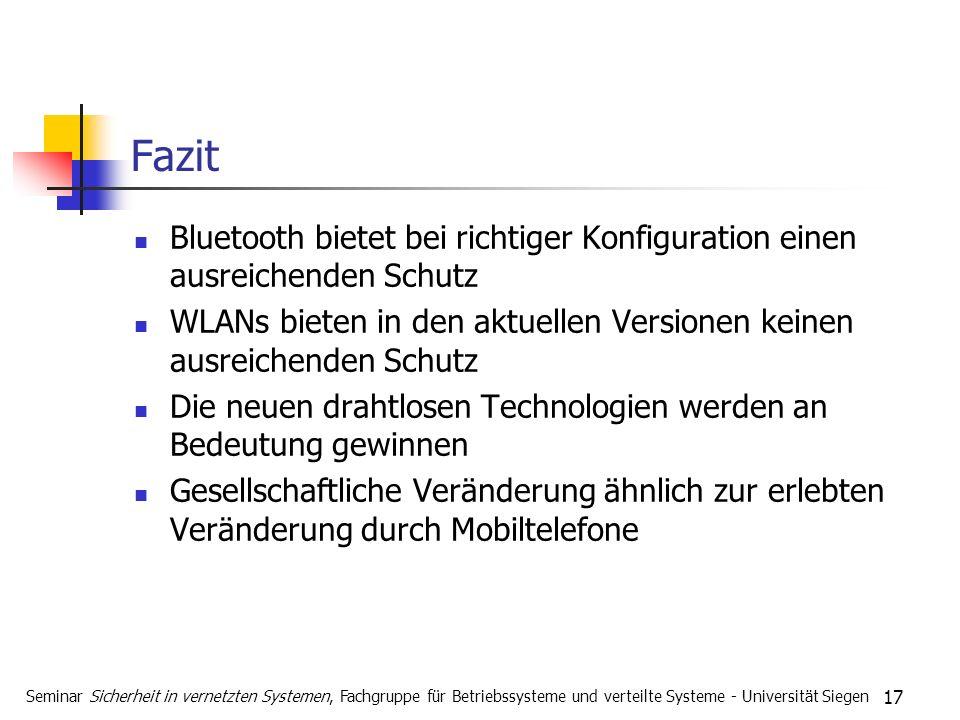 17 Fazit Bluetooth bietet bei richtiger Konfiguration einen ausreichenden Schutz WLANs bieten in den aktuellen Versionen keinen ausreichenden Schutz D
