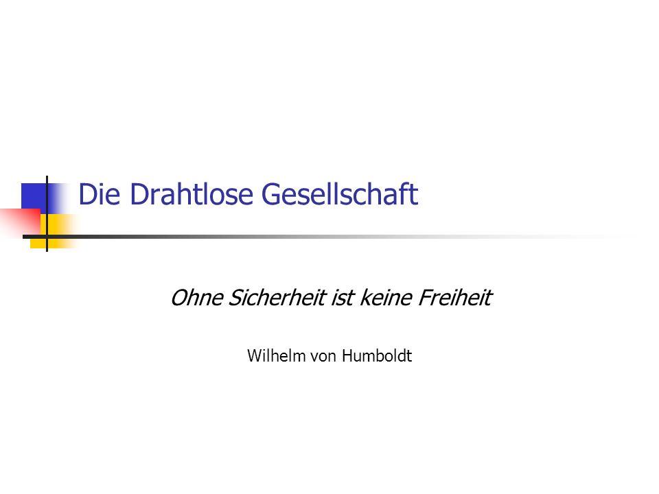 Die Drahtlose Gesellschaft Ohne Sicherheit ist keine Freiheit Wilhelm von Humboldt