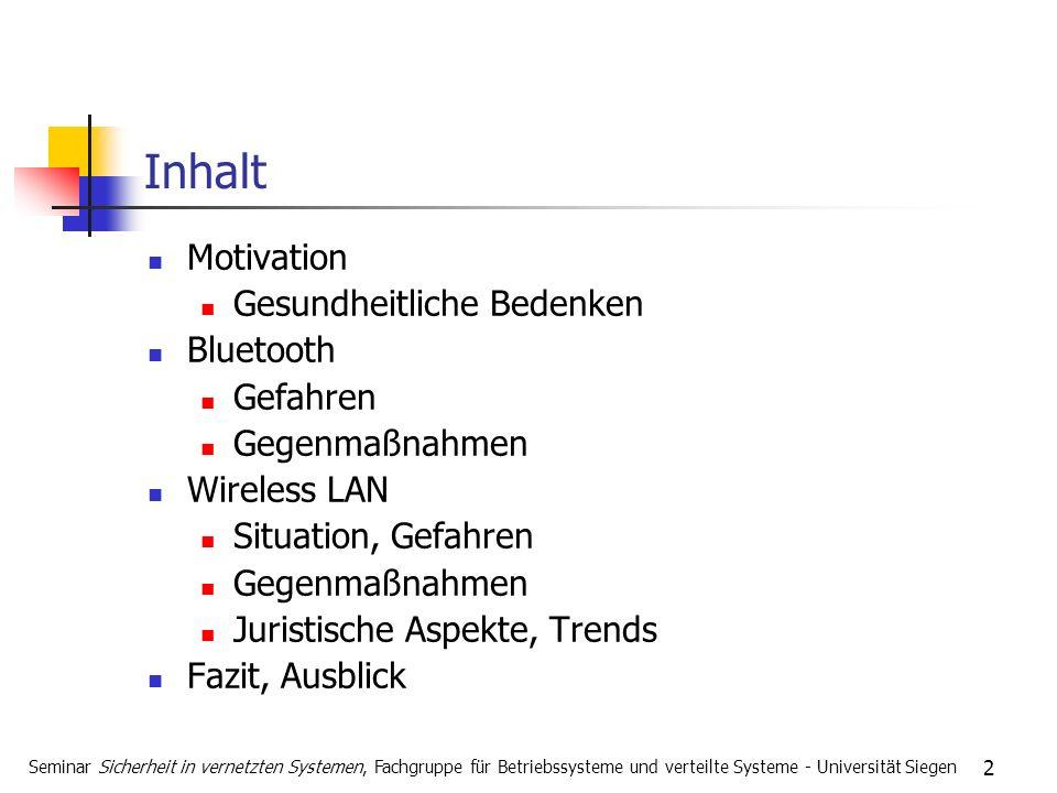 2 Inhalt Motivation Gesundheitliche Bedenken Bluetooth Gefahren Gegenmaßnahmen Wireless LAN Situation, Gefahren Gegenmaßnahmen Juristische Aspekte, Tr