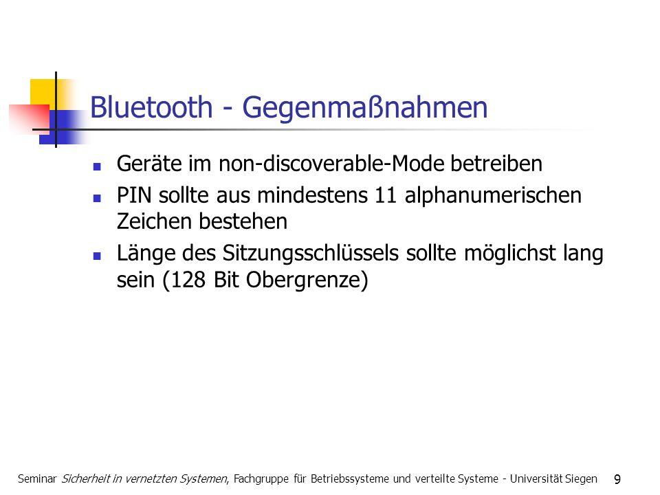 9 Bluetooth - Gegenmaßnahmen Geräte im non-discoverable-Mode betreiben PIN sollte aus mindestens 11 alphanumerischen Zeichen bestehen Länge des Sitzun