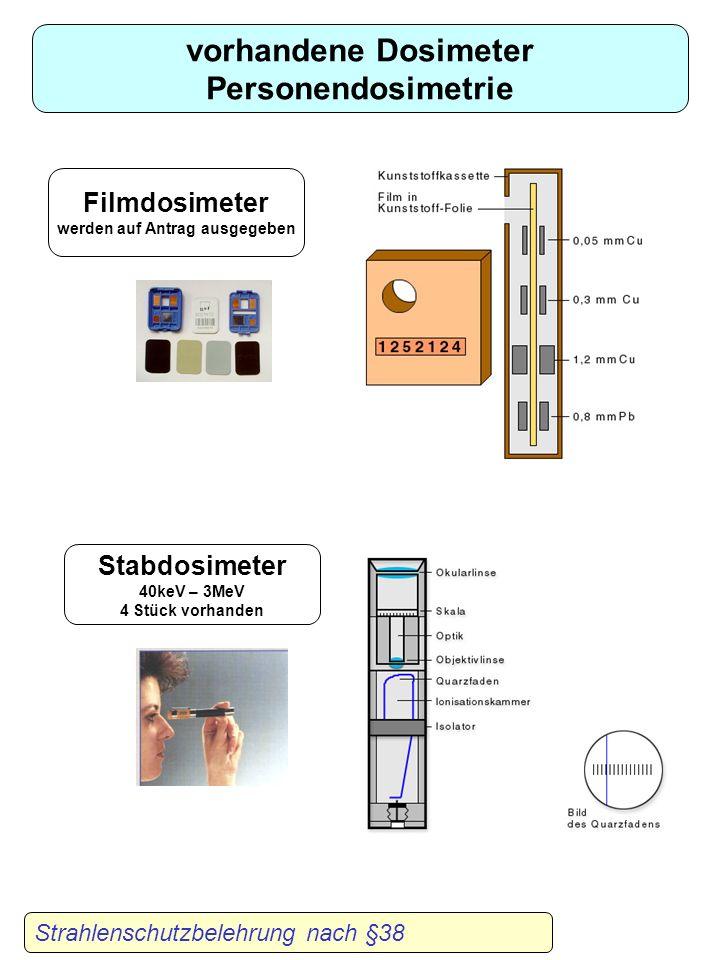 Strahlenschutzbelehrung nach §38 vorhandene Dosimeter Ortsdosimetrie geeichtes Röntgen – Gammadosimeter Gammaspektrometer / Dosimeter Gamma- Neutronen