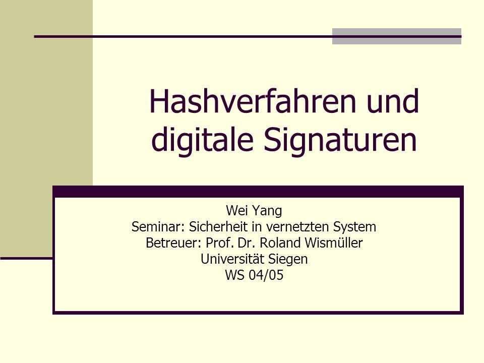 Hashverfahren und digitale Signaturen Wei Yang Seminar: Sicherheit in vernetzten System Betreuer: Prof. Dr. Roland Wismüller Universität Siegen WS 04/