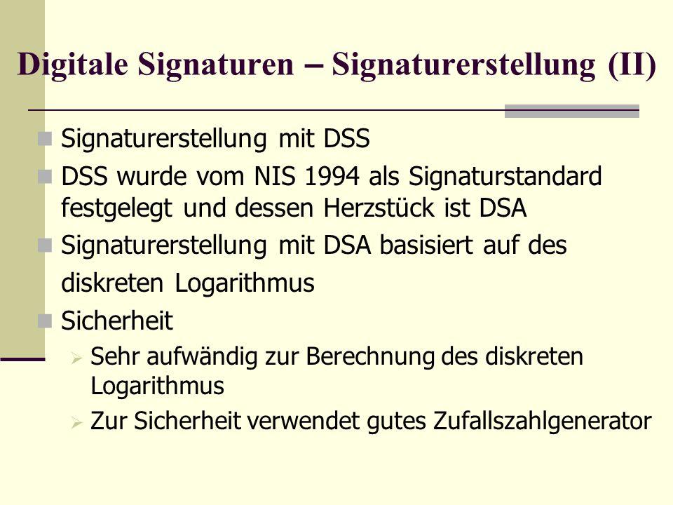 Digitale Signaturen – Signaturerstellung (II) Signaturerstellung mit DSS DSS wurde vom NIS 1994 als Signaturstandard festgelegt und dessen Herzstück i