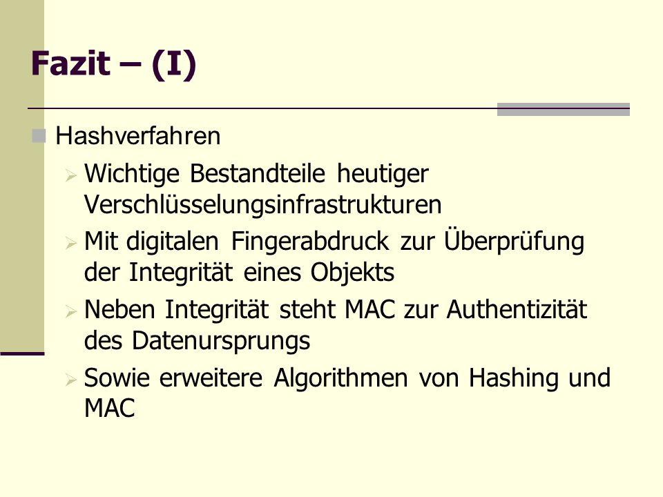 Fazit – (I) Hashverfahren Wichtige Bestandteile heutiger Verschlüsselungsinfrastrukturen Mit digitalen Fingerabdruck zur Überprüfung der Integrität ei