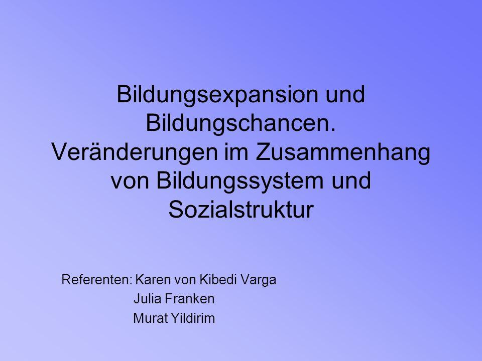 Bildungsexpansion und Bildungschancen. Veränderungen im Zusammenhang von Bildungssystem und Sozialstruktur Referenten: Karen von Kibedi Varga Julia Fr