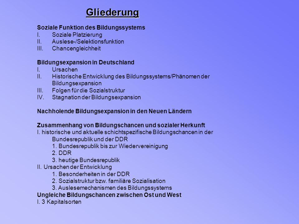 Soziale Funktion des Bildungssystems I.Soziale Platzierung II.Auslese-/Selektionsfunktion III.Chancengleichheit Bildungsexpansion in Deutschland I.Urs