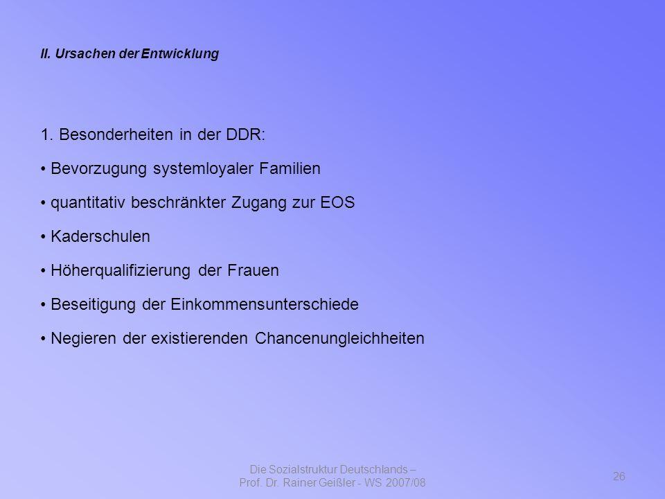 II. Ursachen der Entwicklung 1. Besonderheiten in der DDR: Bevorzugung systemloyaler Familien quantitativ beschränkter Zugang zur EOS Kaderschulen Höh